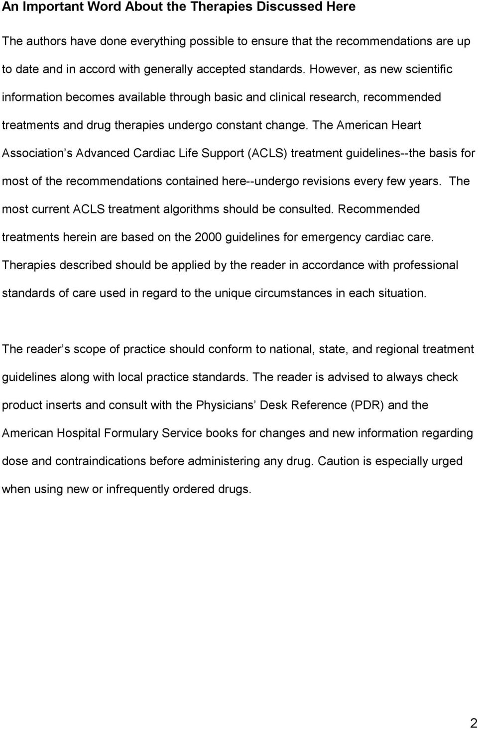 The American Heart Association s Advanced Cardiac Life Support (ACLS) treatment guidelines--the basis for most of the recommendations contained here--undergo revisions every few years.
