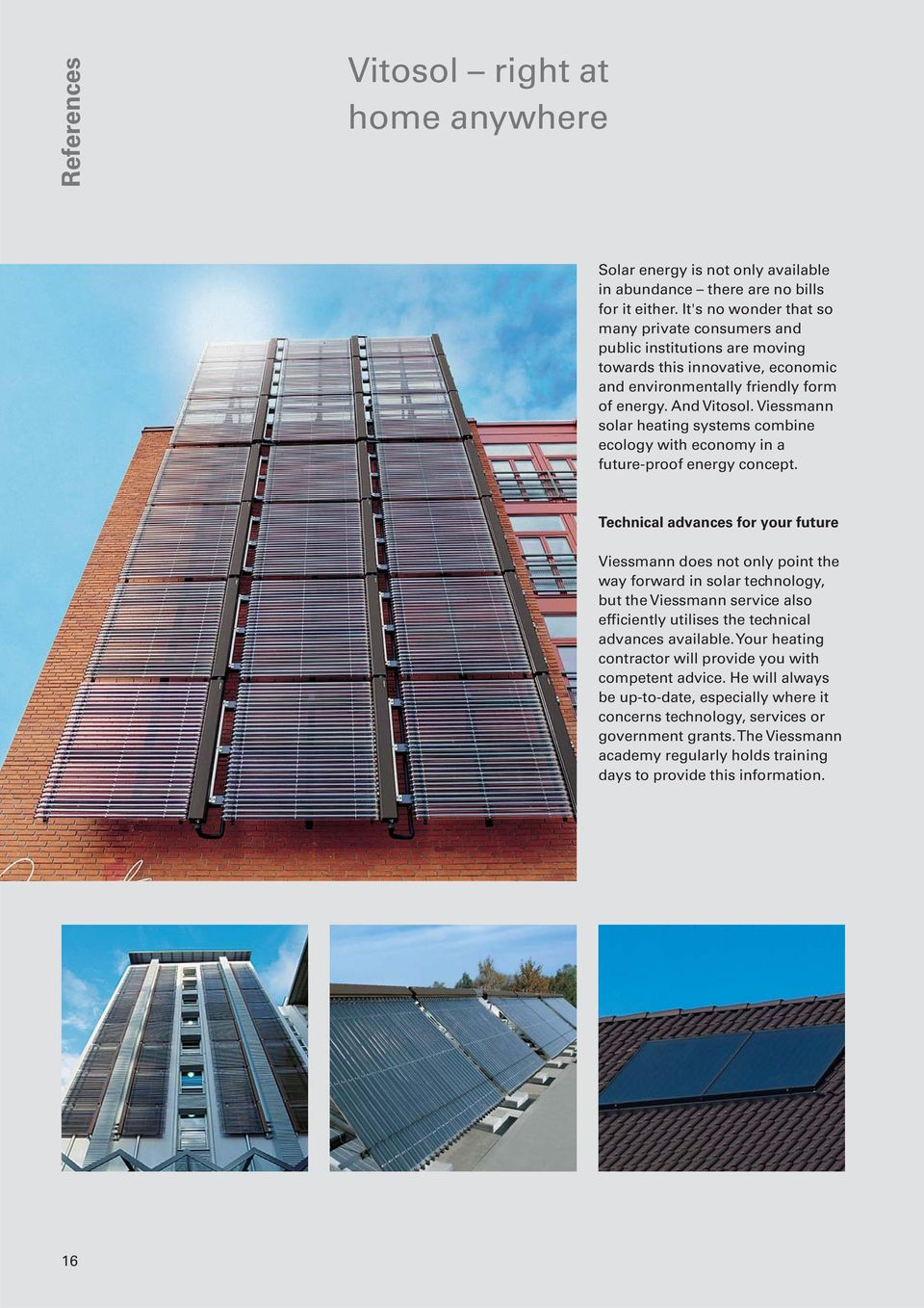 Viessmann solar heating systems combine ecology with economy in a future-proof energy concept.