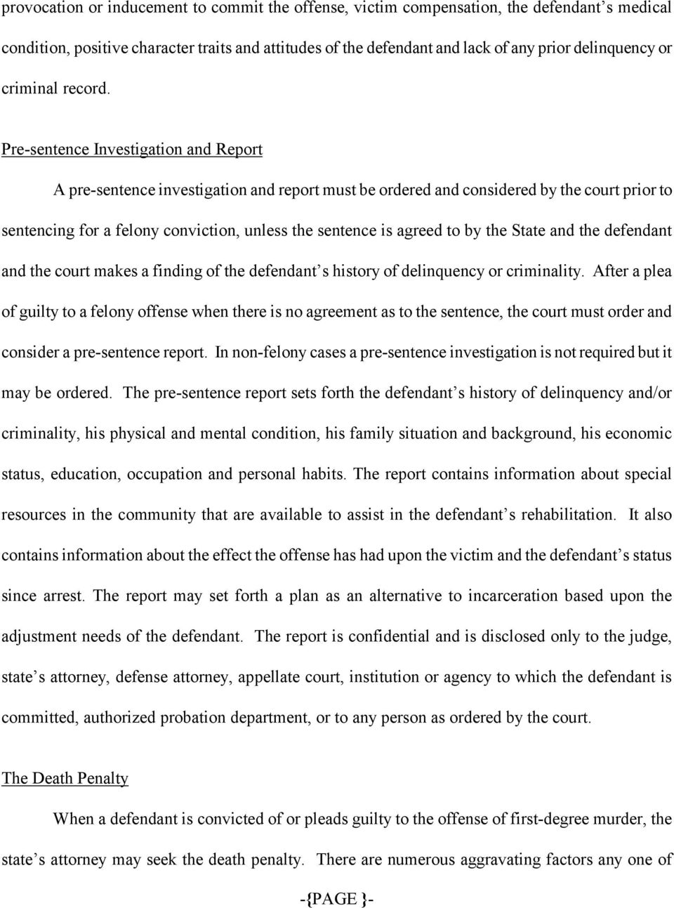 Pre-sentence Investigation and Report A pre-sentence investigation and report must be ordered and considered by the court prior to sentencing for a felony conviction, unless the sentence is agreed to
