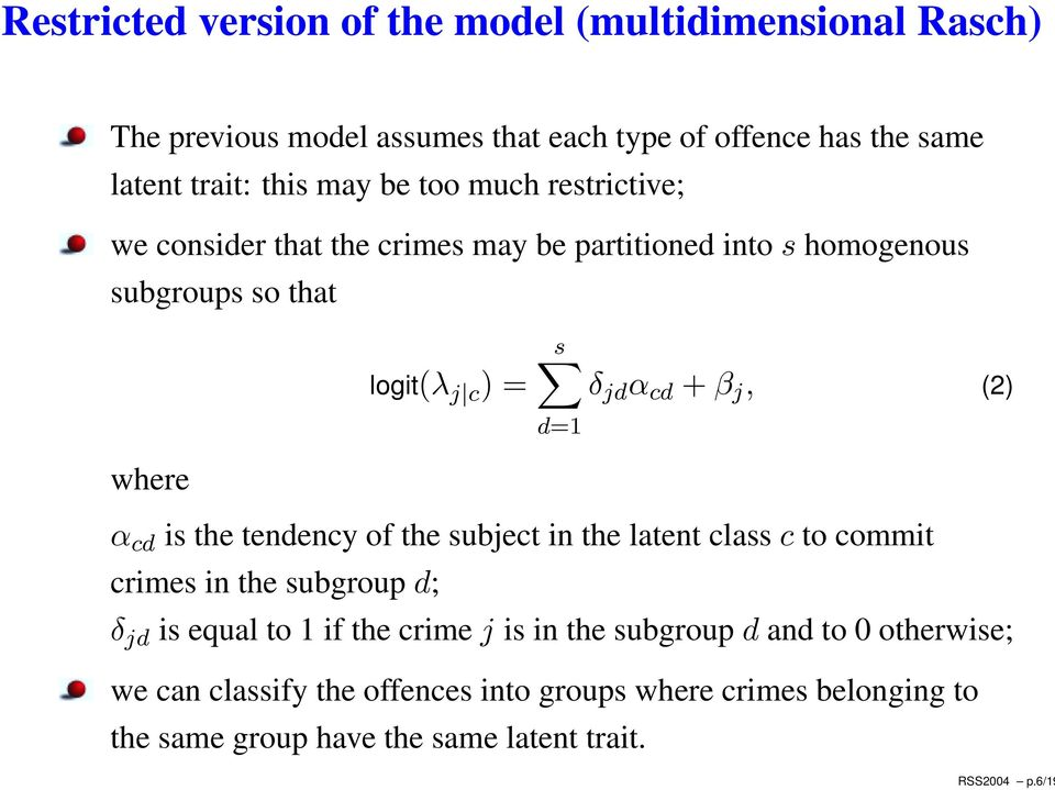 may be too much restrictive; we consider that the crimes may be partitioned into s homogenous subgroups so that logit(λ j c )= s δ jd α cd + β j,