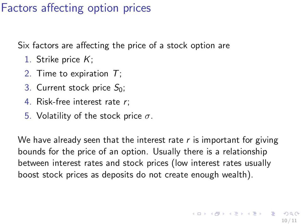 We have already seen that the interest rate r is important for giving bounds for the price of an option.