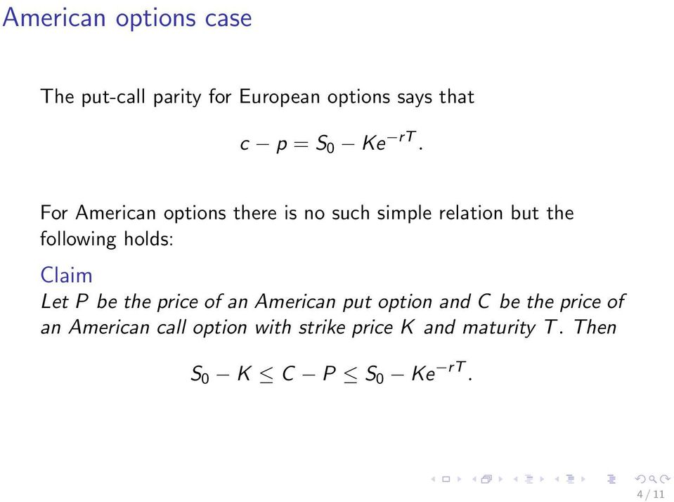 For American options there is no such simple relation but the following holds: