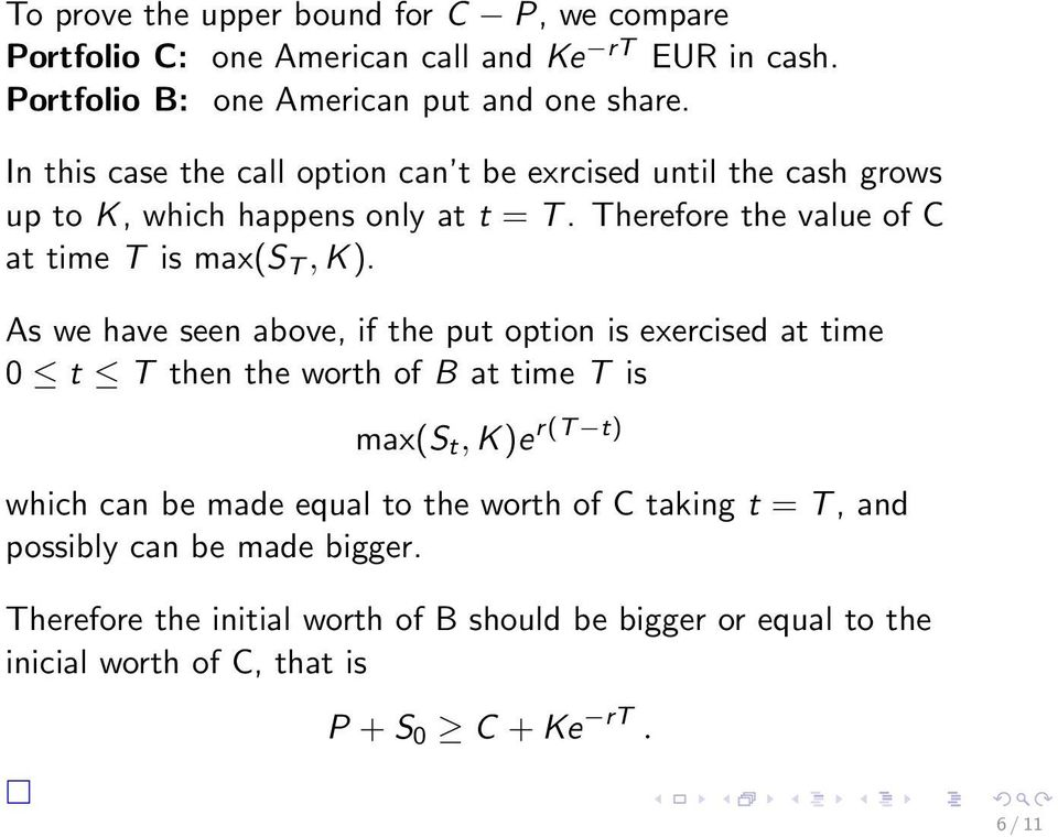 As we have seen above, if the put option is exercised at time 0 t T then the worth of B at time T is r(t t) max(s t, K)e which can be made equal to the worth