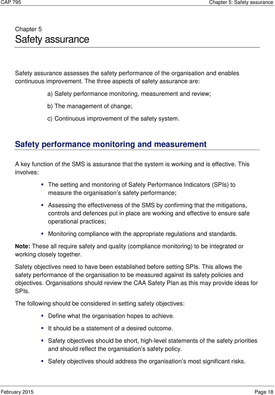 Safety performance monitoring and measurement A key function of the SMS is assurance that the system is working and is effective.