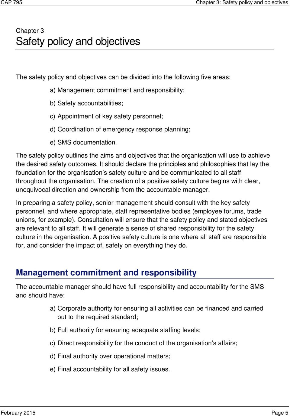 The safety policy outlines the aims and objectives that the organisation will use to achieve the desired safety outcomes.