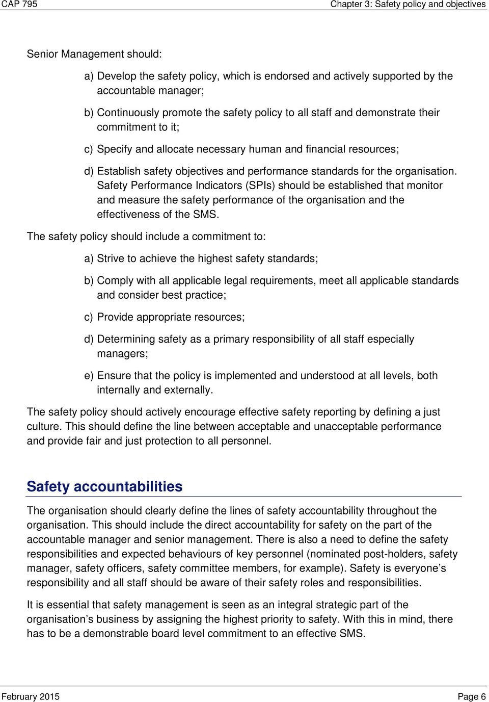 organisation. Safety Performance Indicators (SPIs) should be established that monitor and measure the safety performance of the organisation and the effectiveness of the SMS.