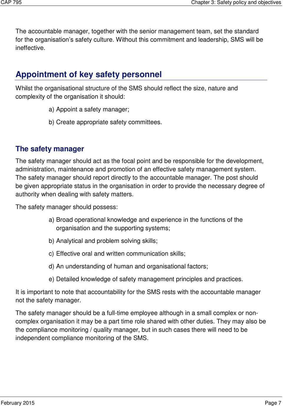 Appointment of key safety personnel Whilst the organisational structure of the SMS should reflect the size, nature and complexity of the organisation it should: a) Appoint a safety manager; b) Create