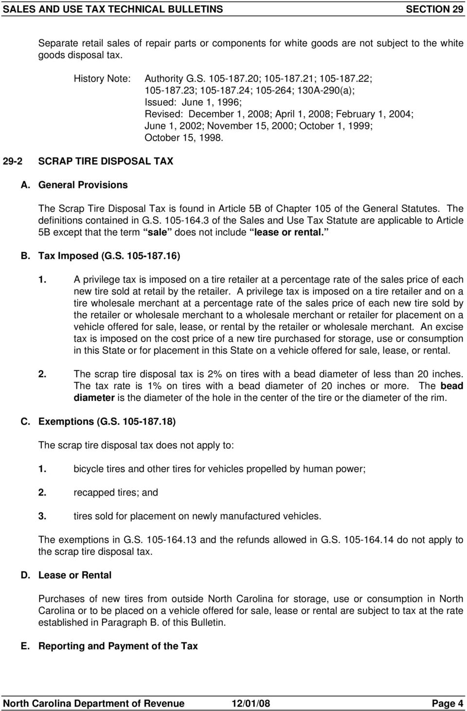 29-2 SCRAP TIRE DISPOSAL TAX A. General Provisions The Scrap Tire Disposal Tax is found in Article 5B of Chapter 105 of the General Statutes. The definitions contained in G.S. 105-164.