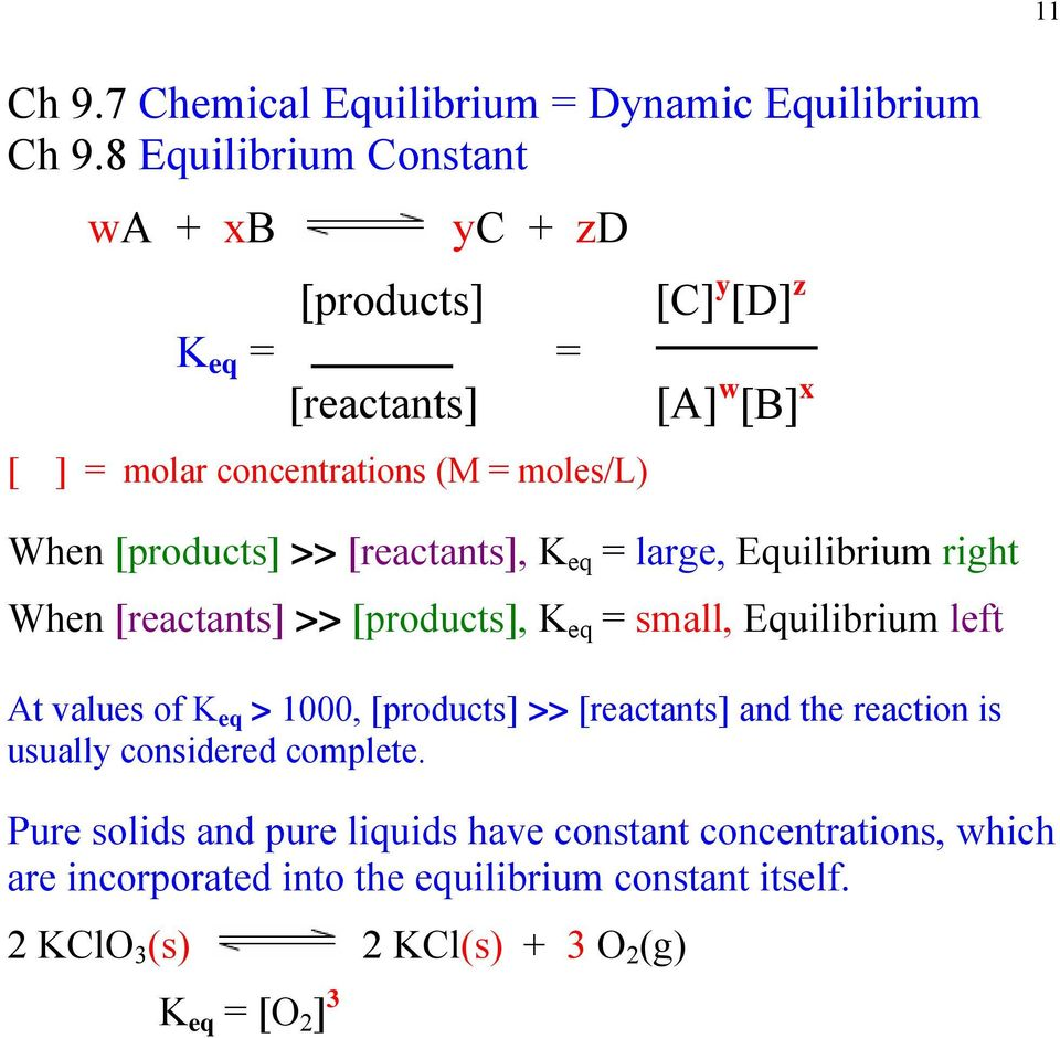 [products] >> [reactants], K eq = large, Equilibrium right When [reactants] >> [products], K eq = small, Equilibrium left At values of K eq > 1000,