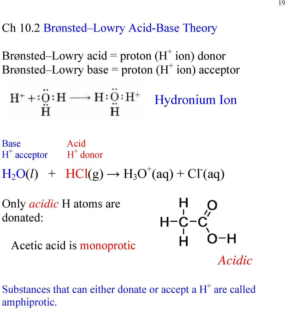 Lowry base = proton (H + ion) acceptor Hydronium Ion Base H + acceptor Acid H + donor H 2