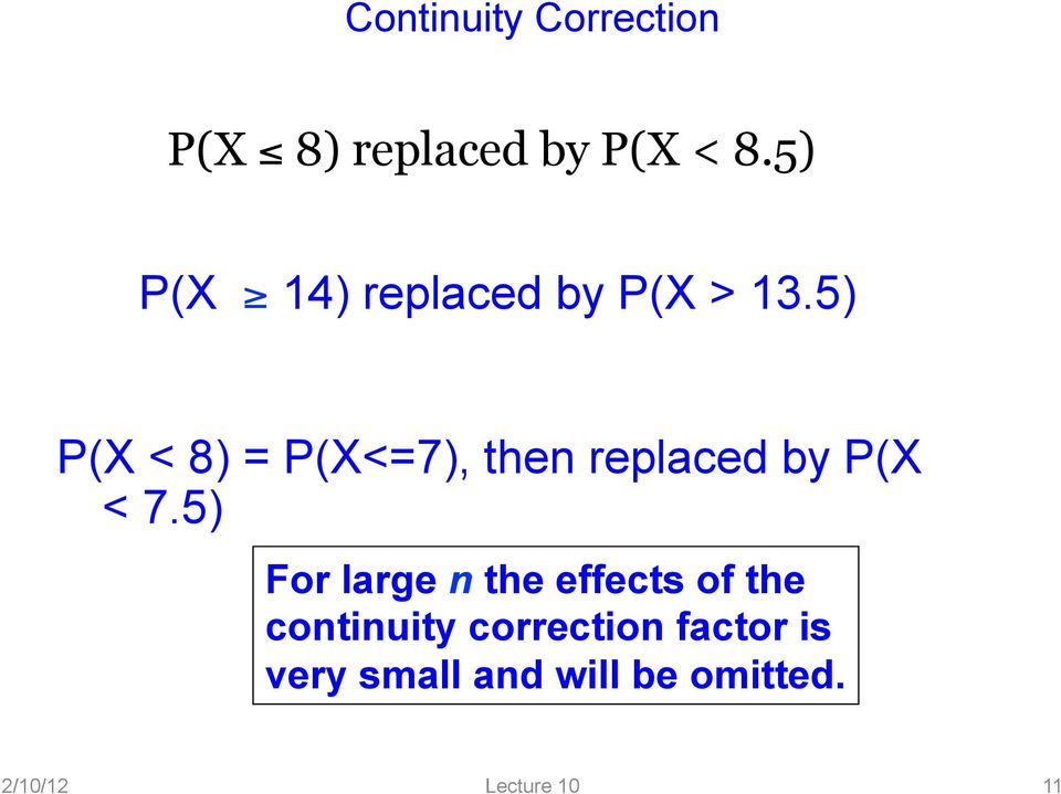 5) P(X < 8) = P(X<=7), then replaced by P(X < 7.