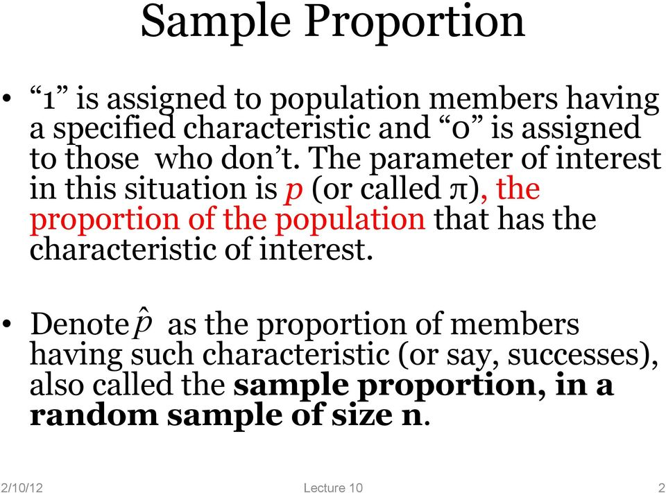 The parameter of interest in this situation is p (or called π), the proportion of the population that has