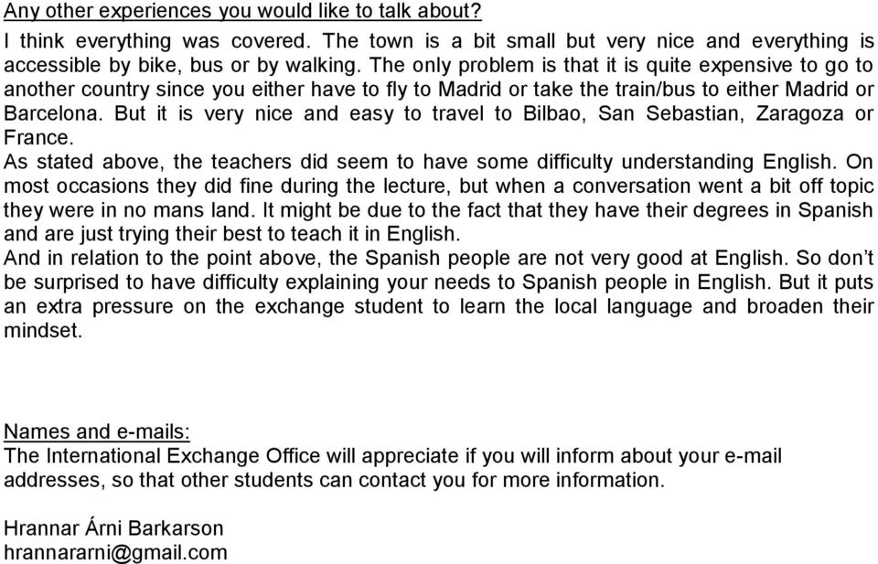 But it is very nice and easy to travel to Bilbao, San Sebastian, Zaragoza or France. As stated above, the teachers did seem to have some difficulty understanding English.