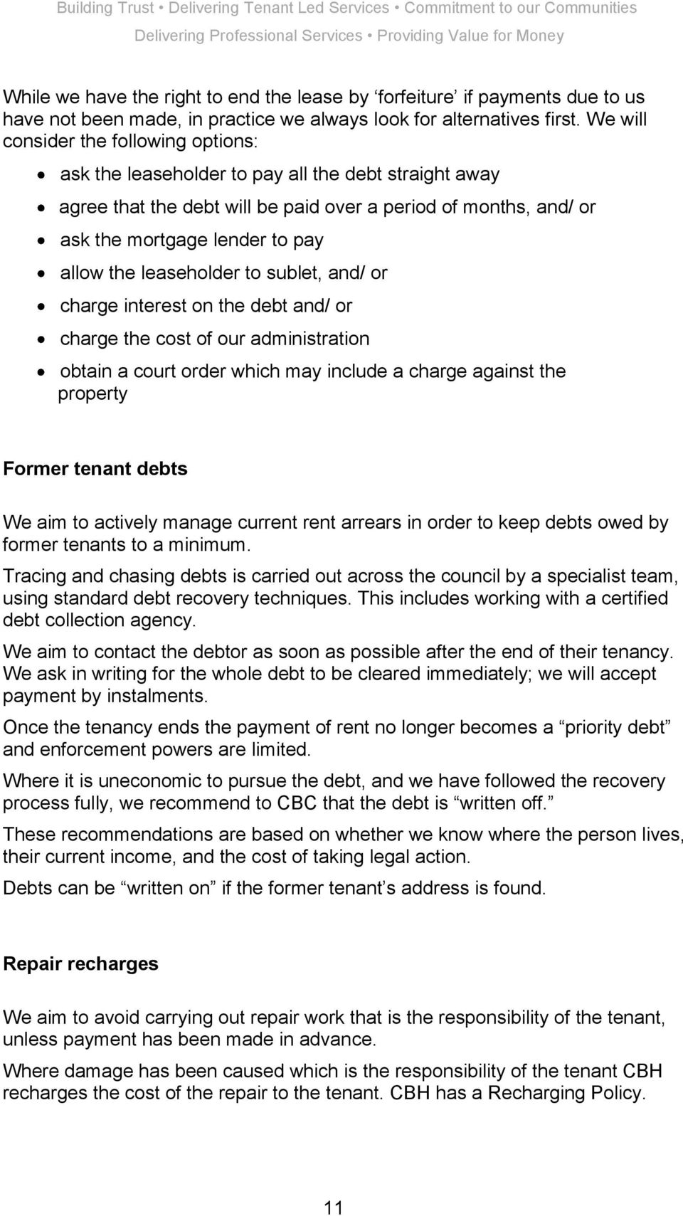 the leaseholder to sublet, and/ or charge interest on the debt and/ or charge the cost of our administration obtain a court order which may include a charge against the property Former tenant debts