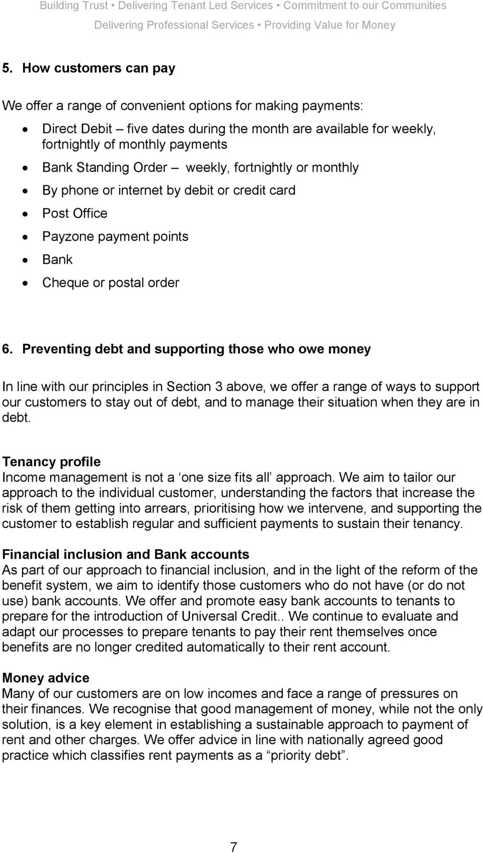 Preventing debt and supporting those who owe money In line with our principles in Section 3 above, we offer a range of ways to support our customers to stay out of debt, and to manage their situation
