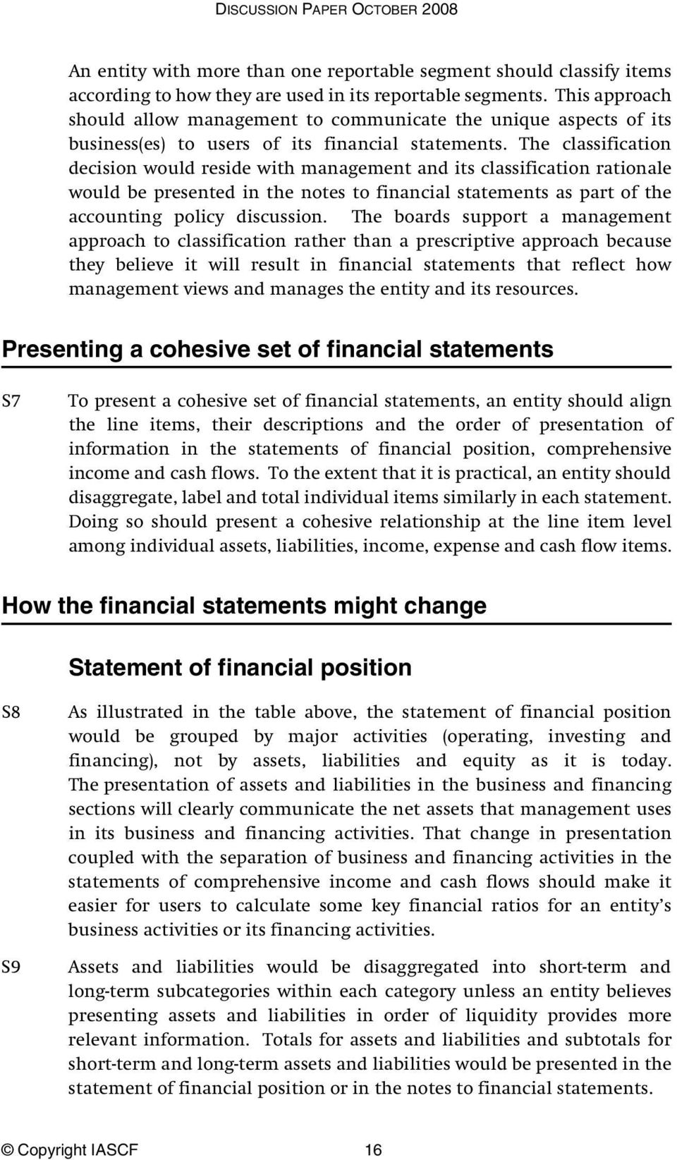 The classification decision would reside with management and its classification rationale would be presented in the notes to financial statements as part of the accounting policy discussion.