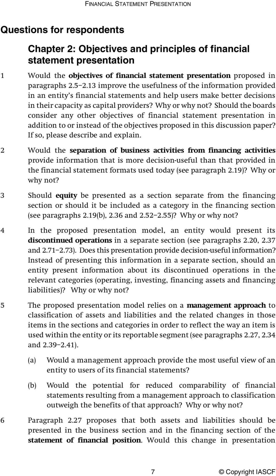 Why or why not? Should the boards consider any other objectives of financial statement presentation in addition to or instead of the objectives proposed in this discussion paper?