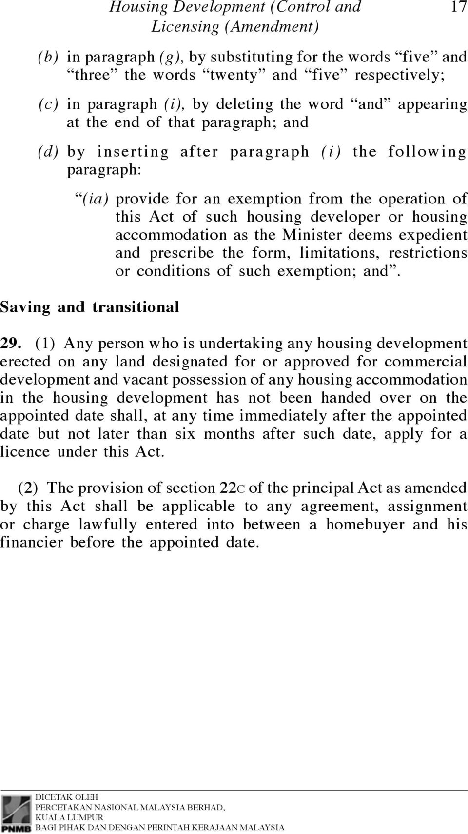 developer or housing accommodation as the Minister deems expedient and prescribe the form, limitations, restrictions or conditions of such exemption; and. Saving and transitional 29.