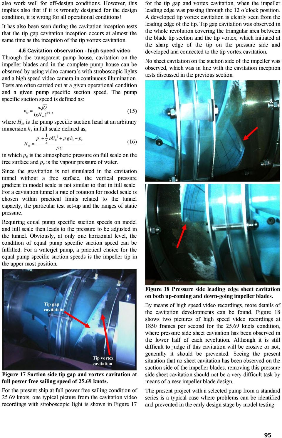 5 Cavitation observation - high speed video Through the transparent pump house, cavitation on the impeller blades and in the complete pump house can be observed by using video camera s with