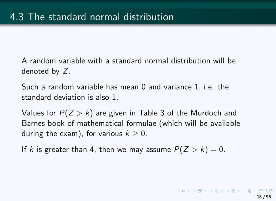 Values for P(Z > k) are given in Table 3 of the Murdoch and Barnes book of mathematical formulae (which