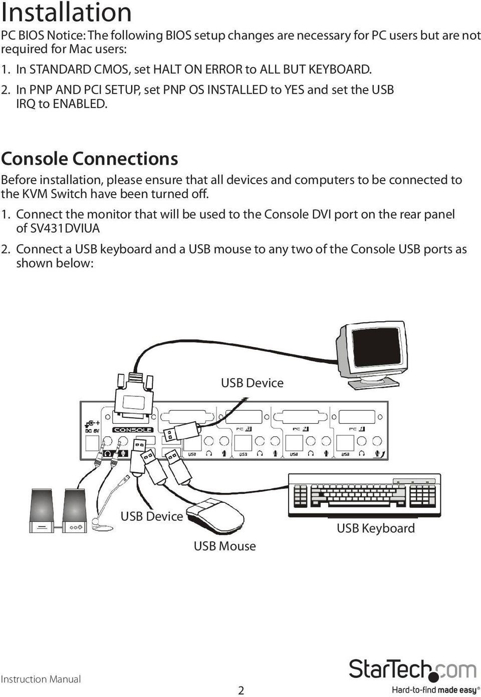 Console Connections Before installation, please ensure that all devices and computers to be connected to the KVM Switch have been turned off. 1.