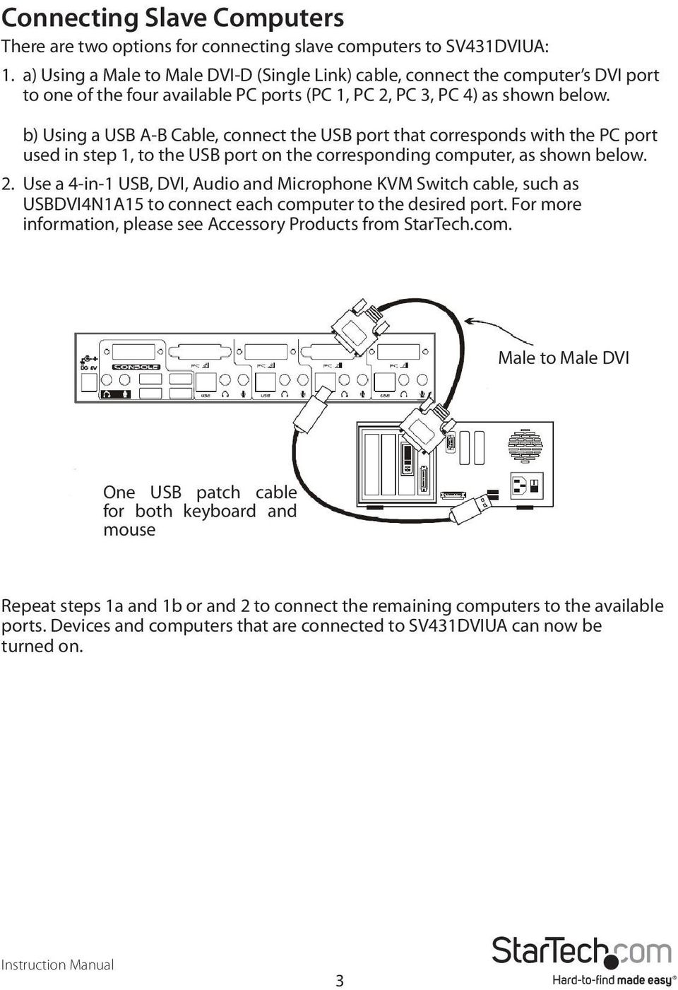 b) Using a USB A-B Cable, connect the USB port that corresponds with the PC port used in step 1, to the USB port on the corresponding computer, as shown below. 2.