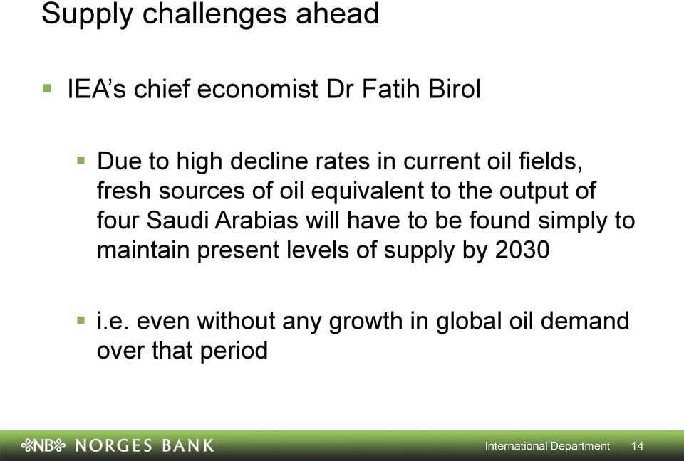Saudi Arabias will have to be found simply to maintain present levels of supply by 23