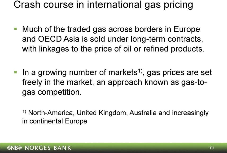 In a growing number of markets 1), gas prices are set freely in the market, an approach known as