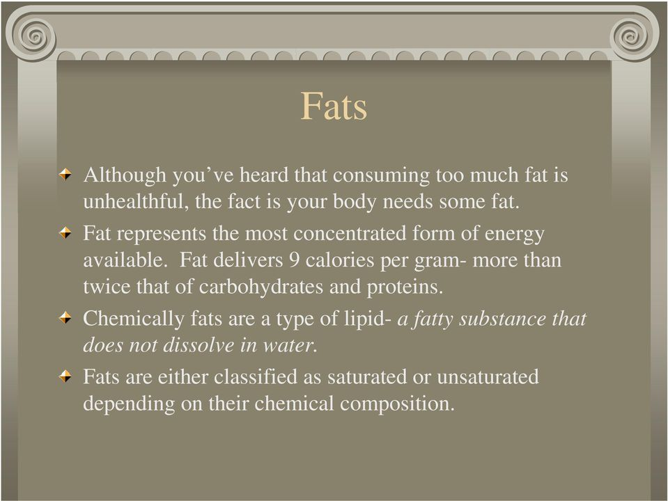 Fat delivers 9 calories per gram- more than twice that of carbohydrates and proteins.