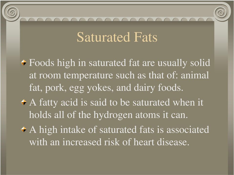A fatty acid is said to be saturated when it holds all of the hydrogen atoms