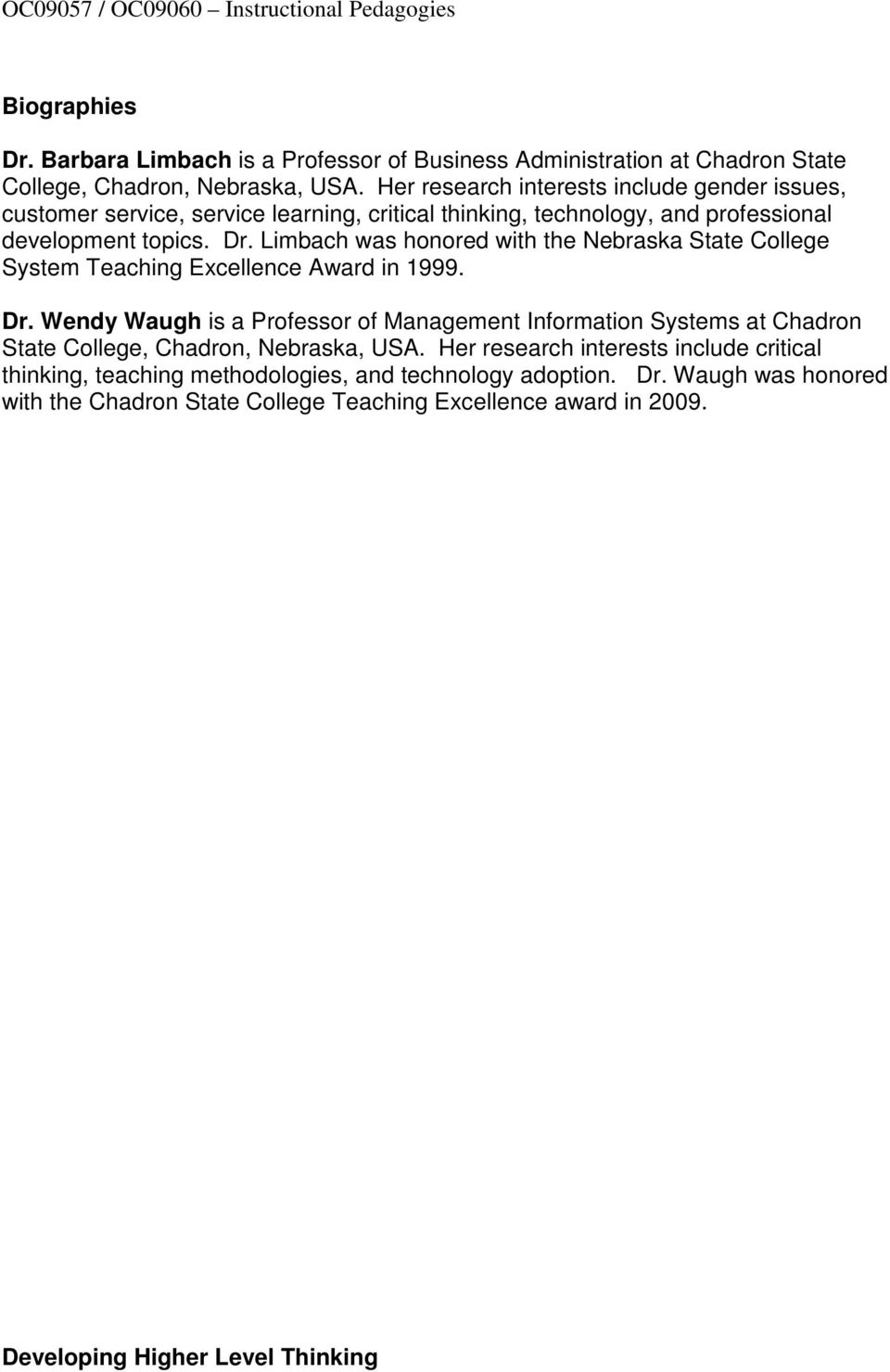 Limbach was honored with the Nebraska State College System Teaching Excellence Award in 1999. Dr.