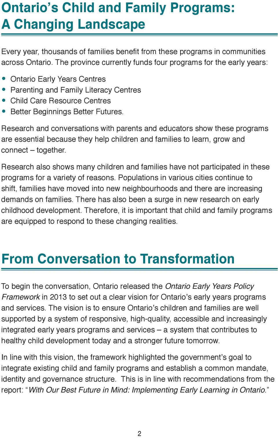 Research and conversations with parents and educators show these programs are essential because they help children and families to learn, grow and connect together.