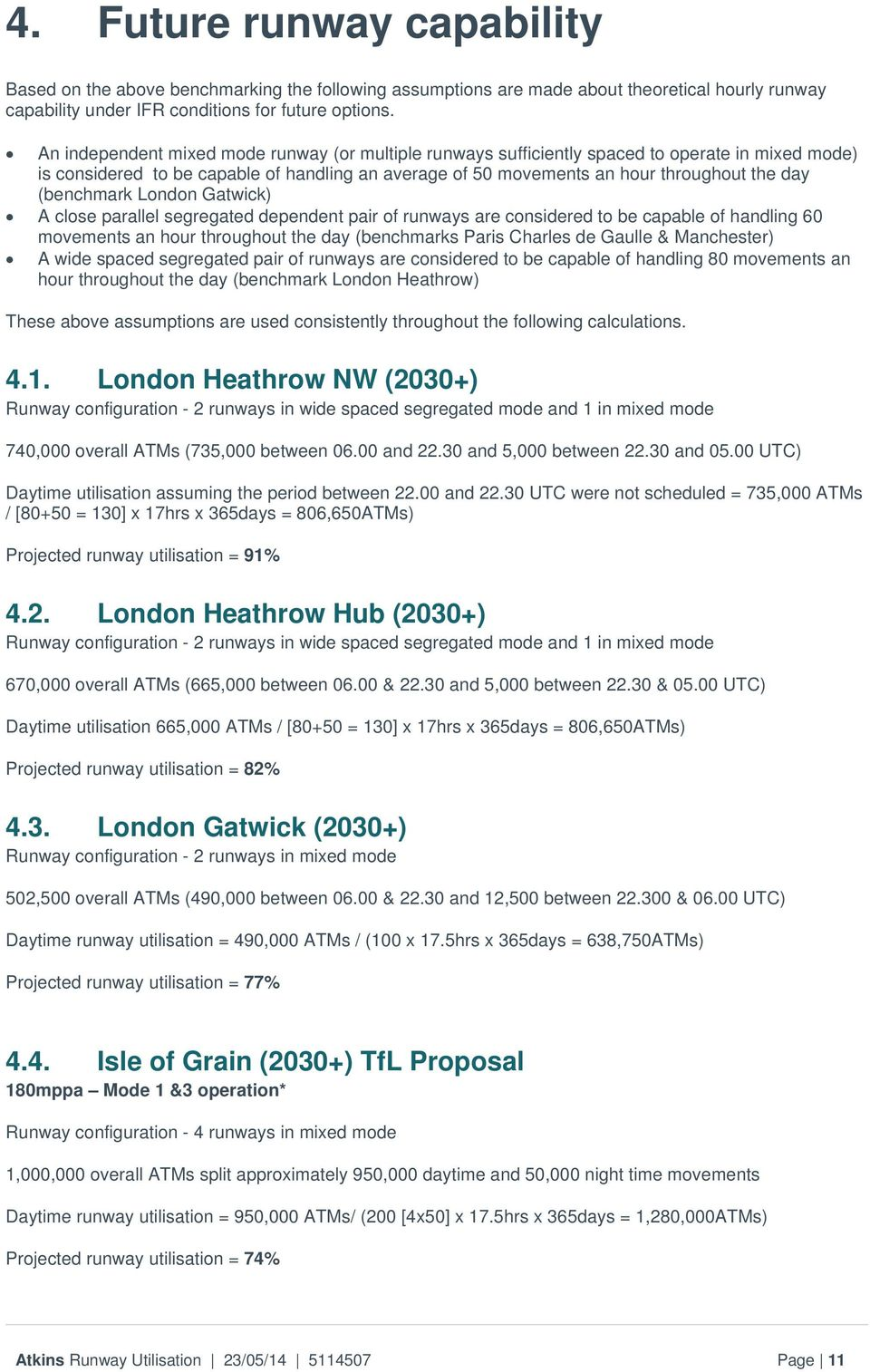(benchmark London Gatwick) A close parallel segregated dependent pair of runways are considered to be capable of handling 60 movements an hour throughout the day (benchmarks Paris Charles de Gaulle &