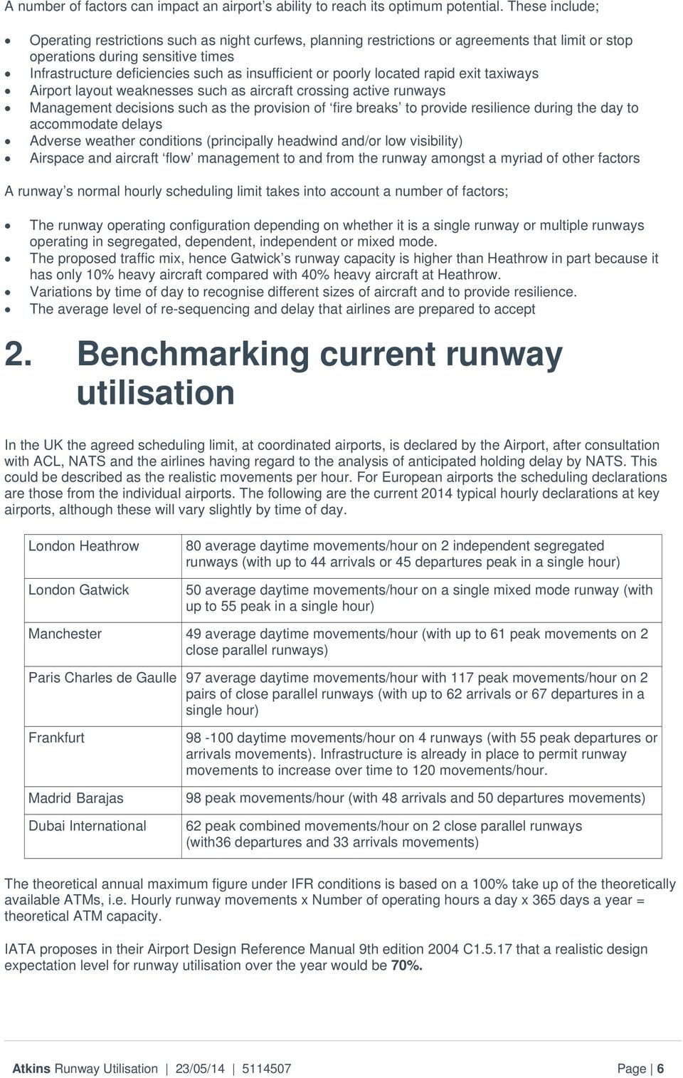 or poorly located rapid exit taxiways Airport layout weaknesses such as aircraft crossing active runways Management decisions such as the provision of fire breaks to provide resilience during the day
