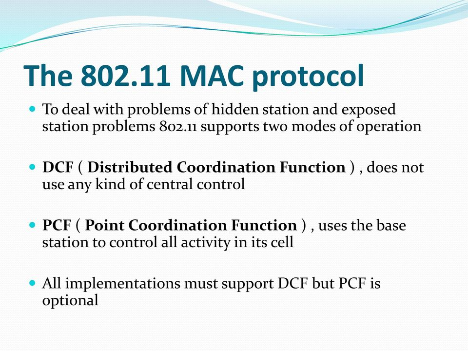11 supports two modes of operation DCF ( Distributed Coordination Function ), does not use