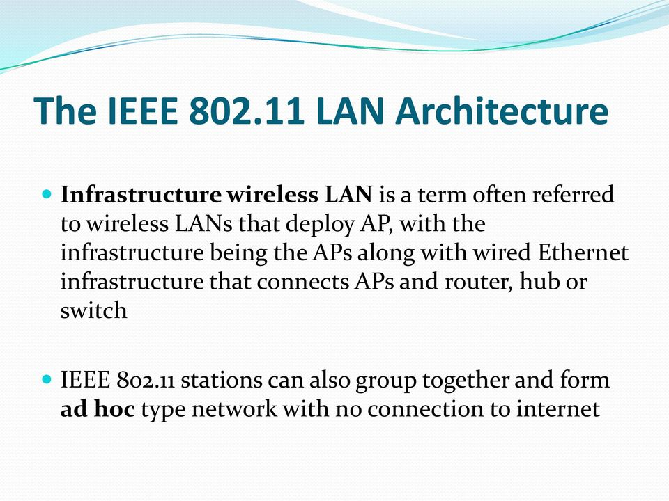 LANs that deploy AP, with the infrastructure being the APs along with wired Ethernet