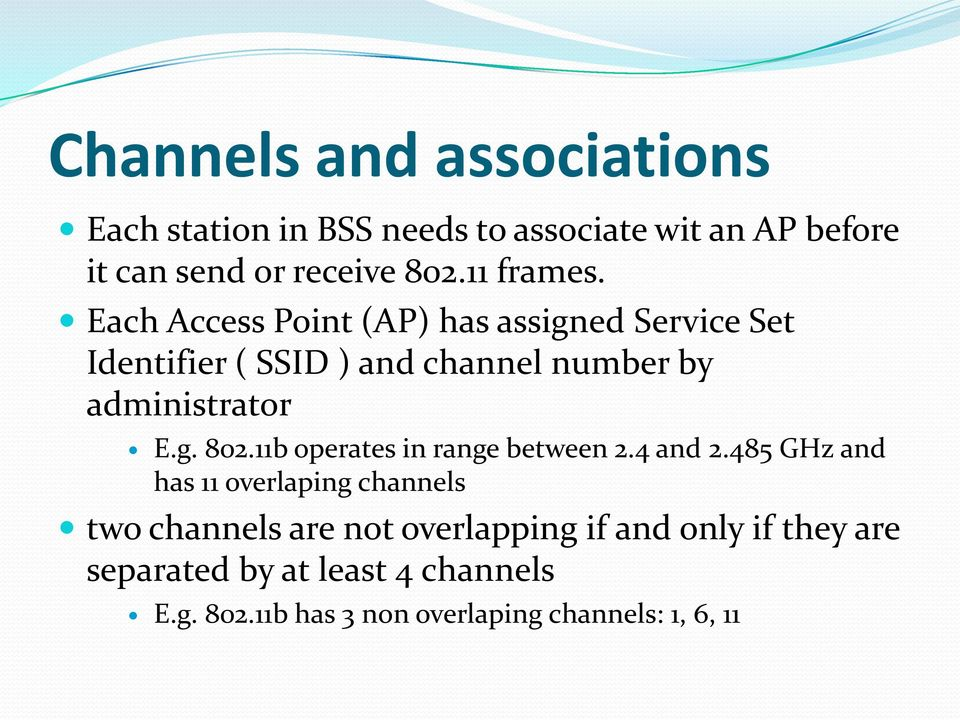 Each Access Point (AP) has assigned Service Set Identifier ( SSID ) and channel number by administrator E.g. 802.