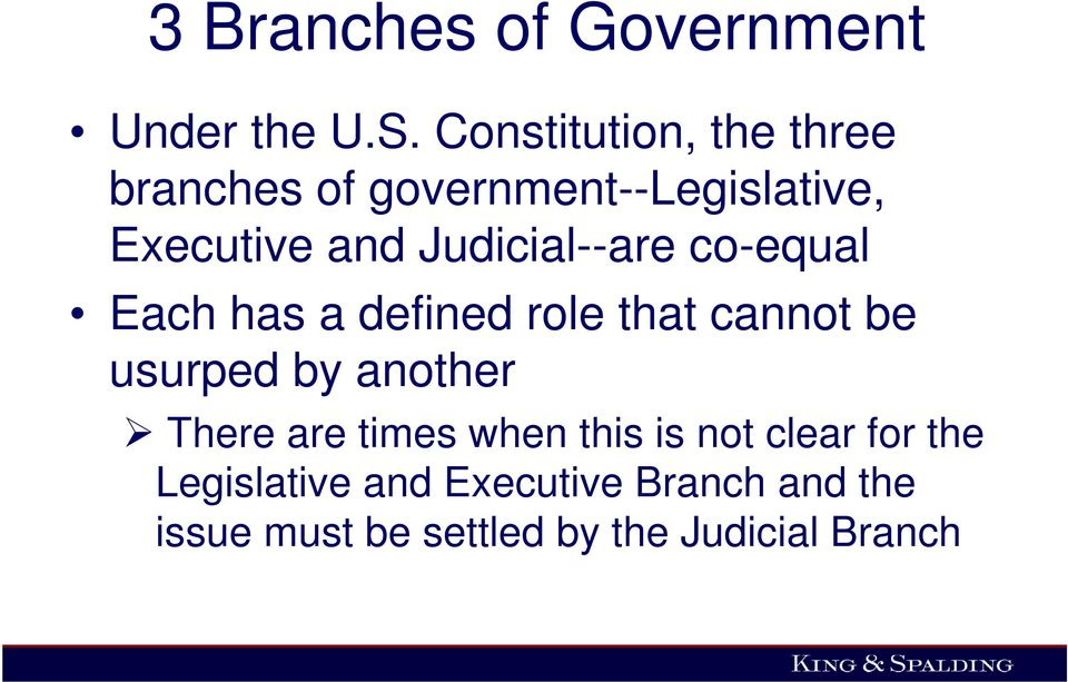Judicial--are co-equal Each has a defined role that cannot be usurped by another