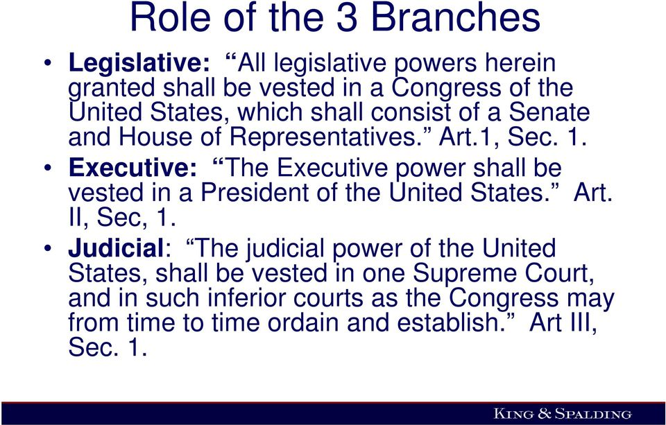 Executive: The Executive power shall be vested in a President of the United States. Art. II, Sec, 1.