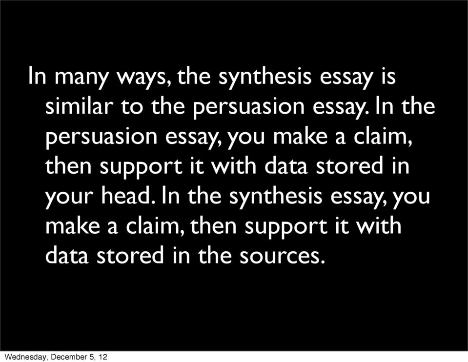 In the persuasion essay, you make a claim, then support it