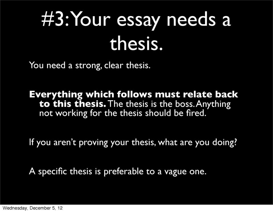 The thesis is the boss. Anything not working for the thesis should be fired.