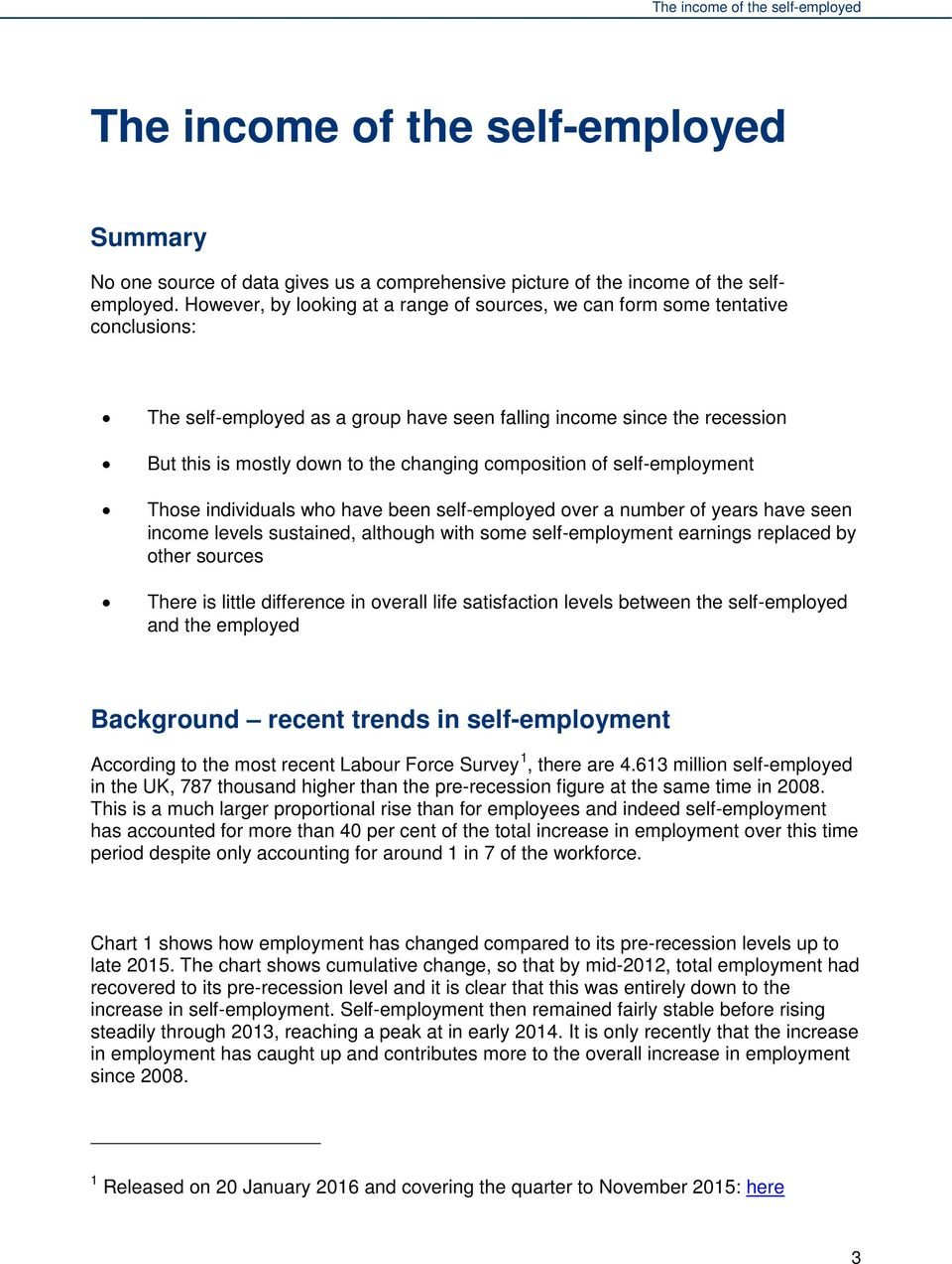 composition of self-employment Those individuals who have been self-employed over a number of years have seen income levels sustained, although with some self-employment earnings replaced by other
