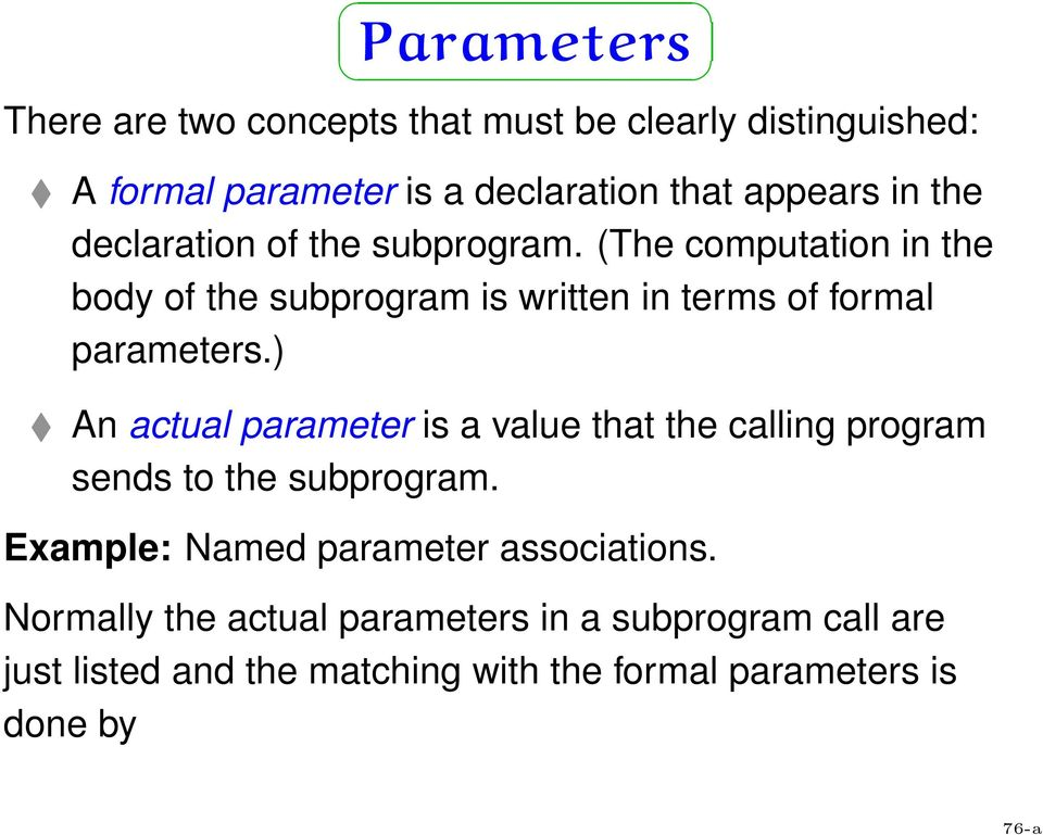) An actual parameter is a value that the calling program sends to the subprogram. Example: Named parameter associations.