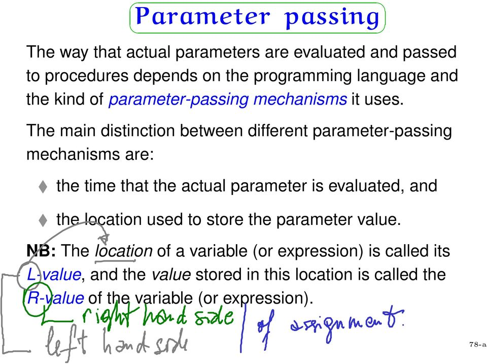 The main distinction between different parameter-passing mechanisms are: the time that the actual parameter is evaluated, and the