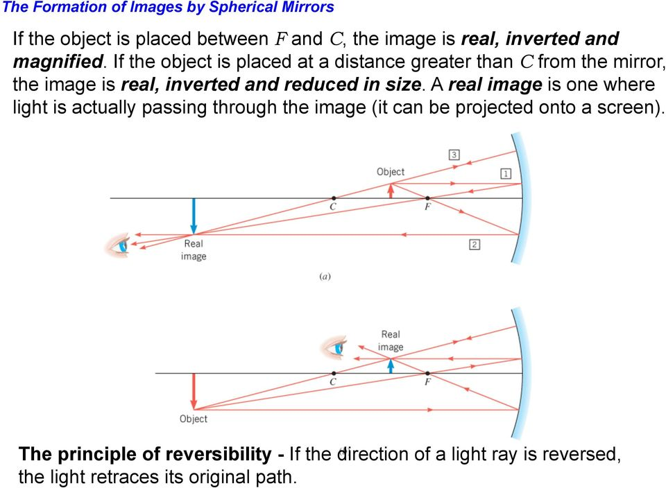 If the object is placed at a distance greater than C from the mirror, the image is real, inverted and reduced in size.