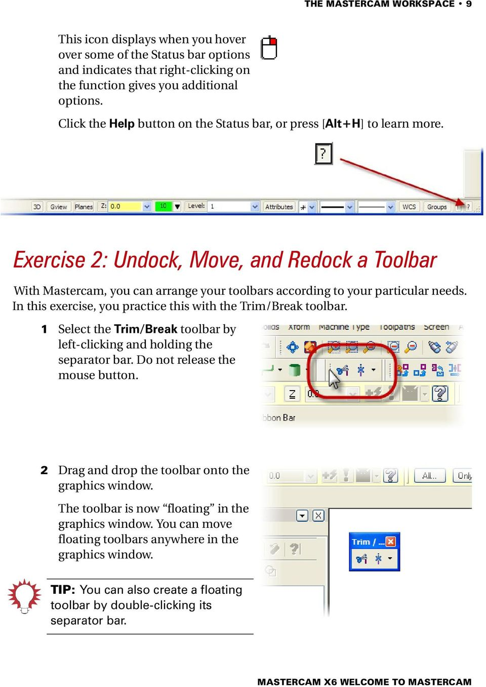 Exercise 2: Undock, Move, and Redock a Toolbar With Mastercam, you can arrange your toolbars according to your particular needs. In this exercise, you practice this with the Trim/Break toolbar.