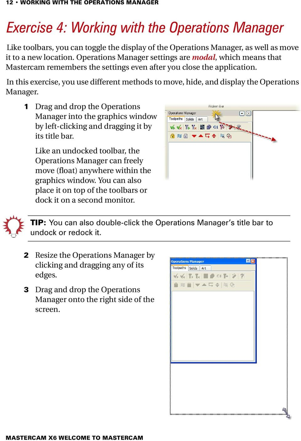 In this exercise, you use different methods to move, hide, and display the Operations Manager.
