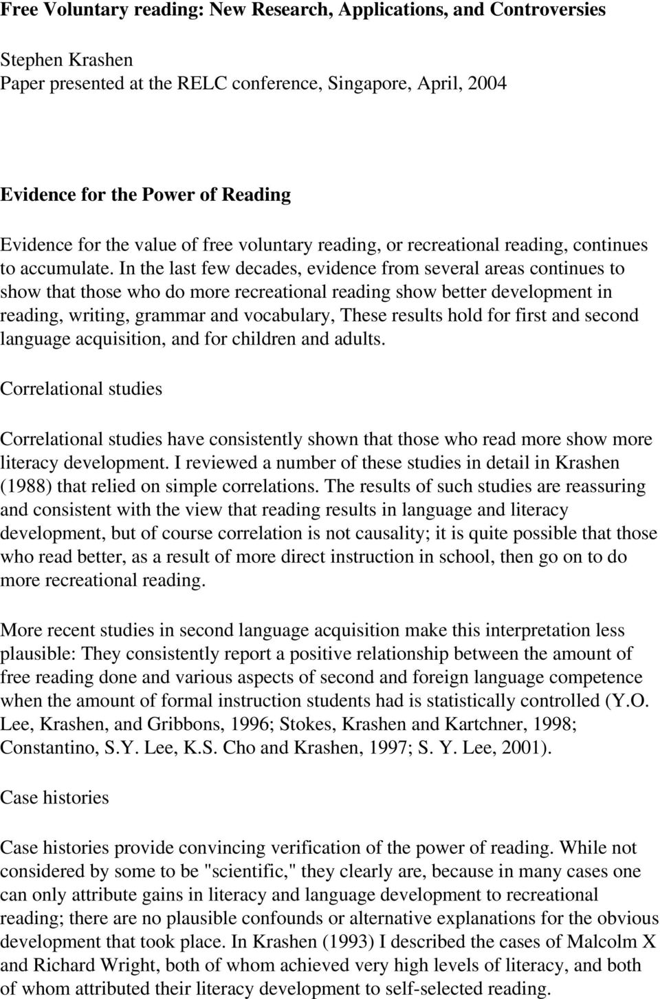 In the last few decades, evidence from several areas continues to show that those who do more recreational reading show better development in reading, writing, grammar and vocabulary, These results