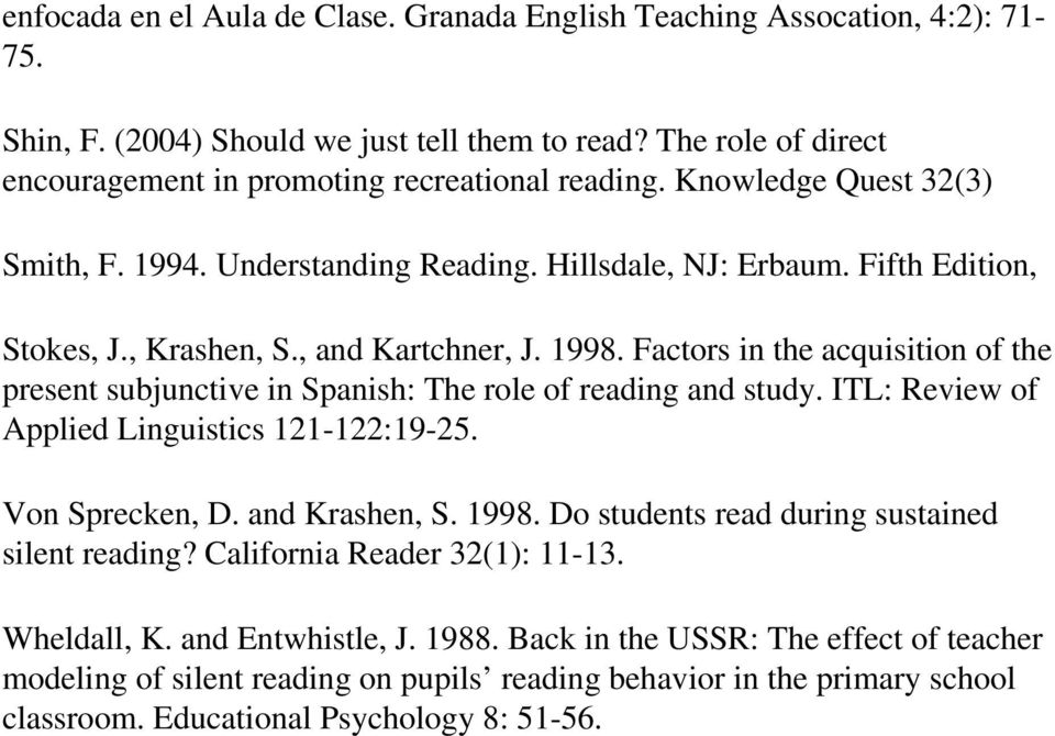 Factors in the acquisition of the present subjunctive in Spanish: The role of reading and study. ITL: Review of Applied Linguistics 121-122:19-25. Von Sprecken, D. and Krashen, S. 1998.
