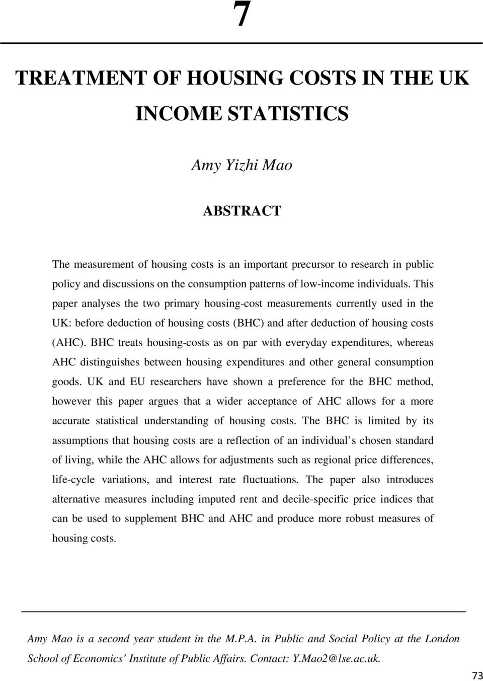 This paper analyses the two primary housing-cost measurements currently used in the UK: before deduction of housing costs (BHC) and after deduction of housing costs (AHC).